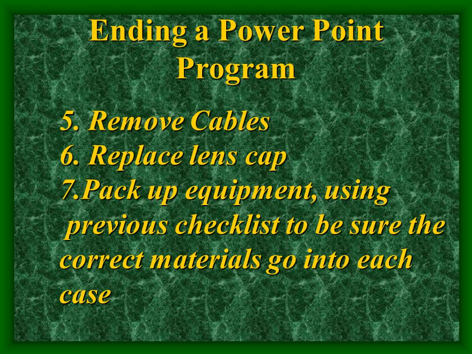 Ending a Power Point Program 5.Remove Cables 6.
