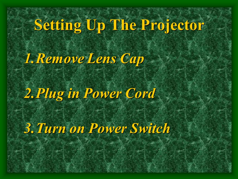 Setting Up The Projector 1.Remove Lens Cap 2.Plug in Power Cord 3.Turn on Power Switch
