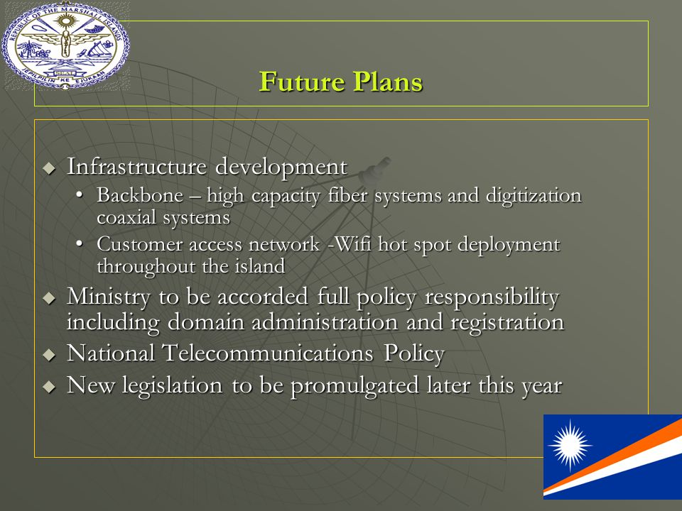 Future Plans Future Plans  Infrastructure development Backbone – high capacity fiber systems and digitization coaxial systemsBackbone – high capacity fiber systems and digitization coaxial systems Customer access network -Wifi hot spot deployment throughout the islandCustomer access network -Wifi hot spot deployment throughout the island  Ministry to be accorded full policy responsibility including domain administration and registration  National Telecommunications Policy  New legislation to be promulgated later this year