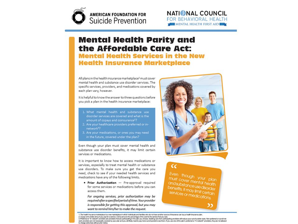 Mental Health Parity and the ACA: Mental Health Services in the New Insurance Marketplace This tool: Provides consumers with information about mental health parity and key things to consider when selecting a plan