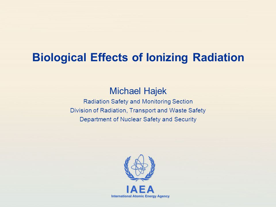 IAEA Outline Introduction and historical background Targets for biological radiation damage Deterministic and stochastic effects ICRP system of radiological protection Biological Radiation Effects2