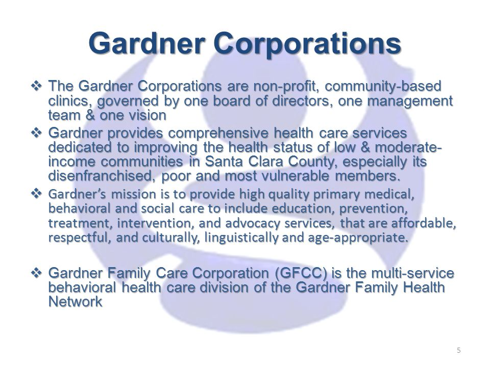 Gardner Corporations  The Gardner Corporations are non-profit, community-based clinics, governed by one board of directors, one management team & one