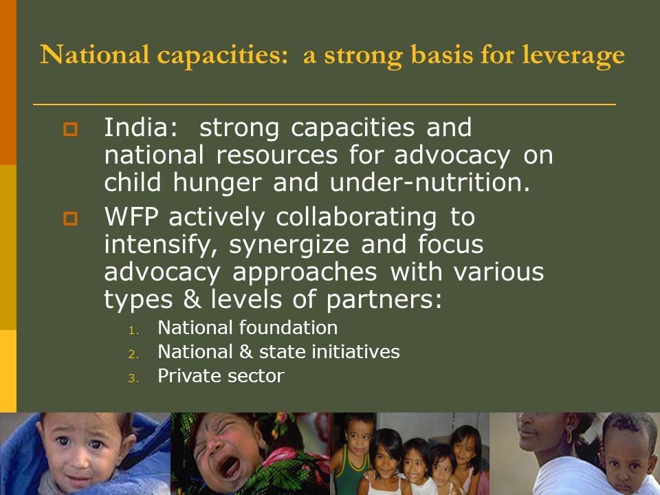  India: strong capacities and national resources for advocacy on child hunger and under-nutrition.