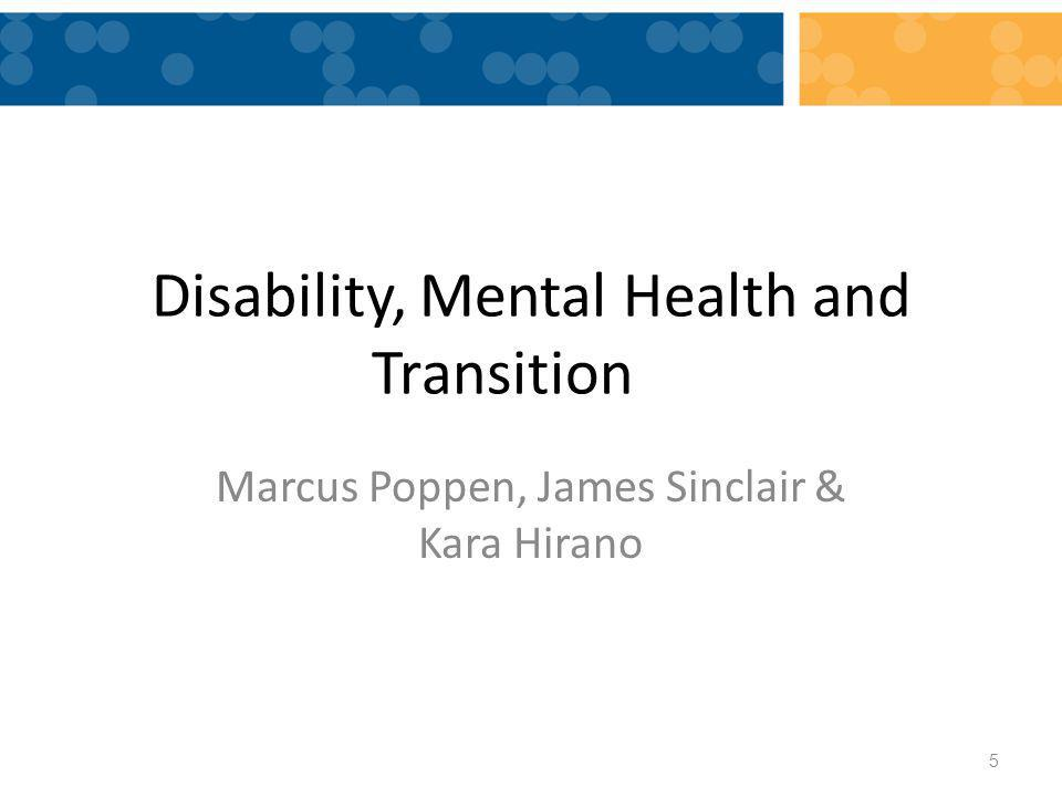 Disability, Mental Health and Transition Marcus Poppen, James Sinclair & Kara Hirano 5