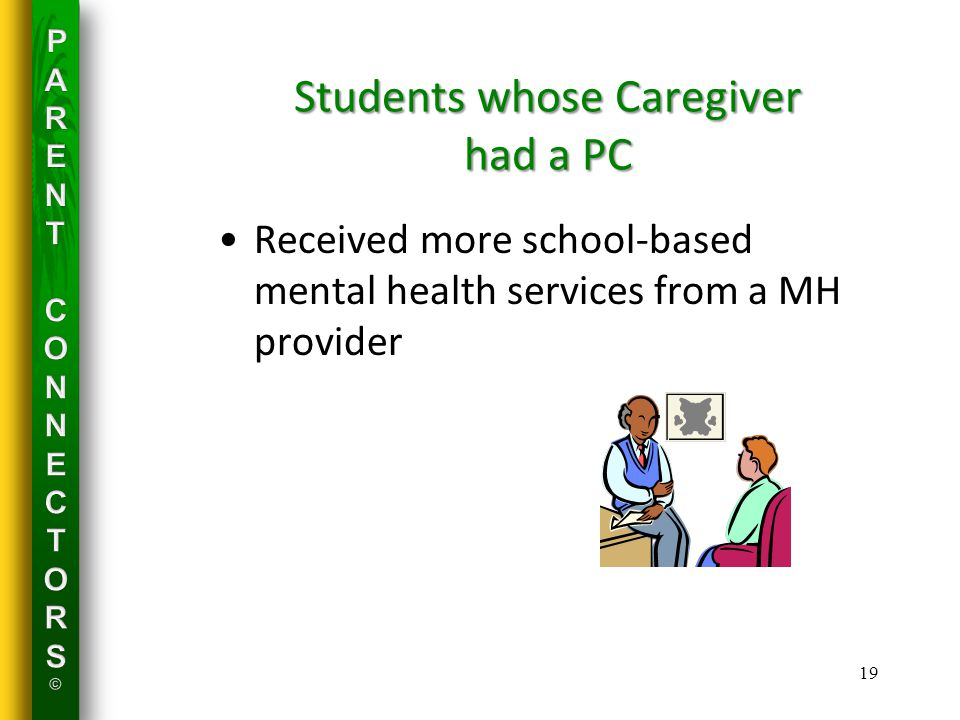 Students whose Caregiver had a PC Received more school-based mental health services from a MH provider 19