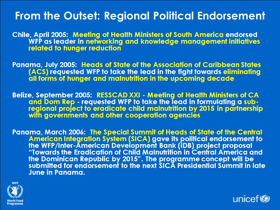 From the Outset: Regional Political Endorsement Chile, April 2005: Meeting of Health Ministers of South America endorsed WFP as leader in networking a