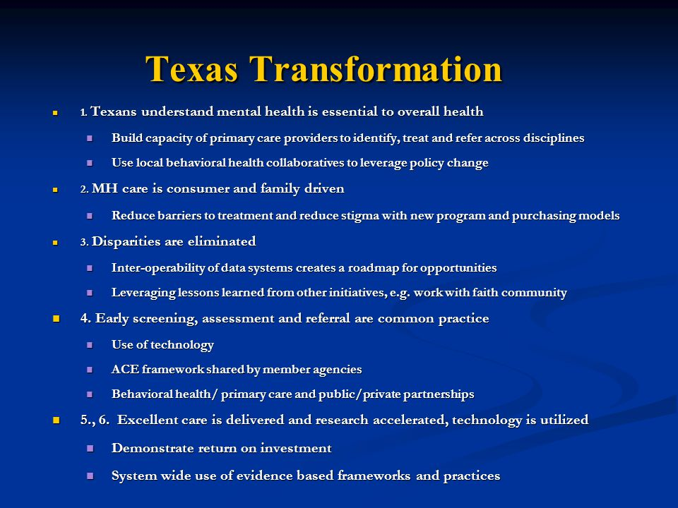 Texas Transformation Texas Transformation 1. Texans understand mental health is essential to overall health 1. Texans understand mental health is esse