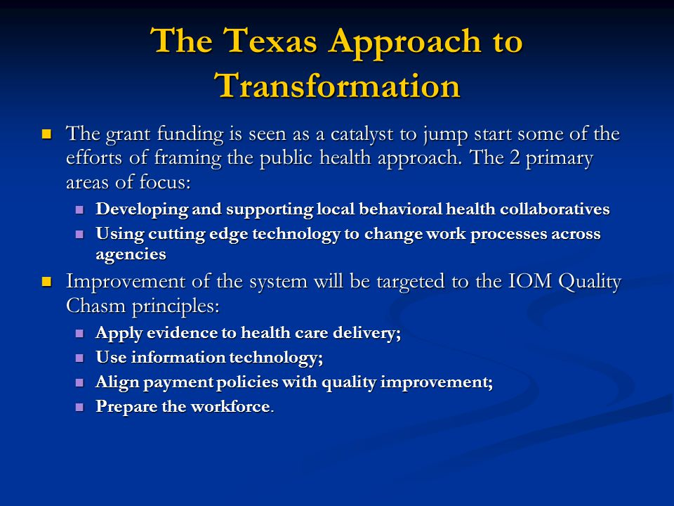 The Texas Approach to Transformation The grant funding is seen as a catalyst to jump start some of the efforts of framing the public health approach.