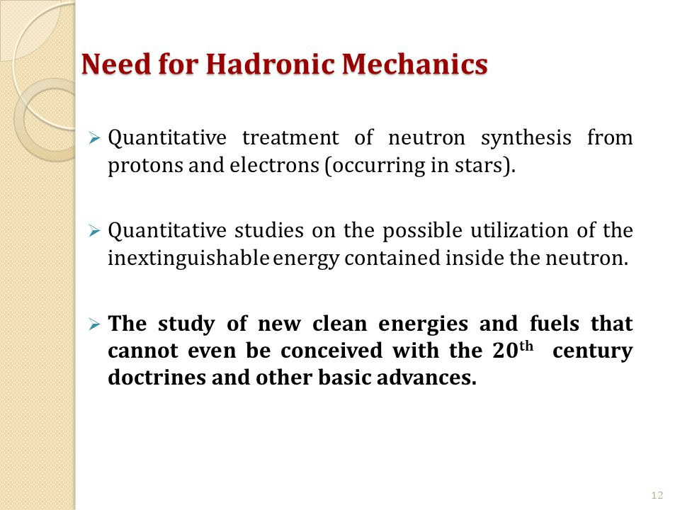 Need for Hadronic Mechanics  Quantitative treatment of neutron synthesis from protons and electrons (occurring in stars).