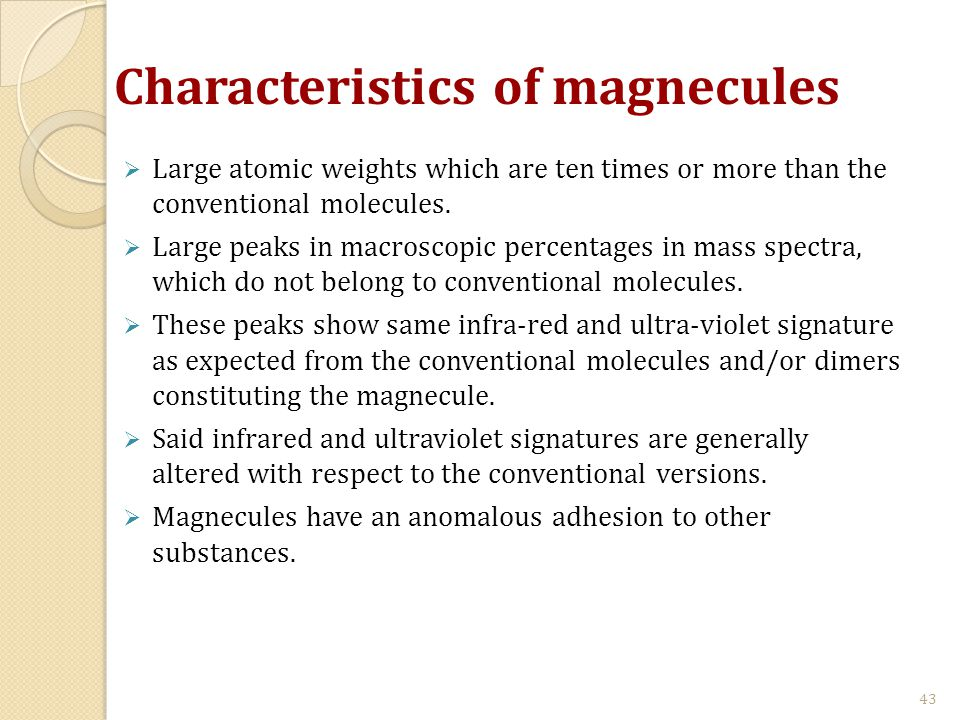 Characteristics of magnecules  Large atomic weights which are ten times or more than the conventional molecules.