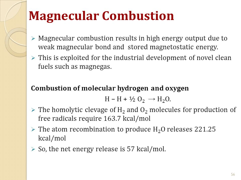  Magnecular combustion results in high energy output due to weak magnecular bond and stored magnetostatic energy.