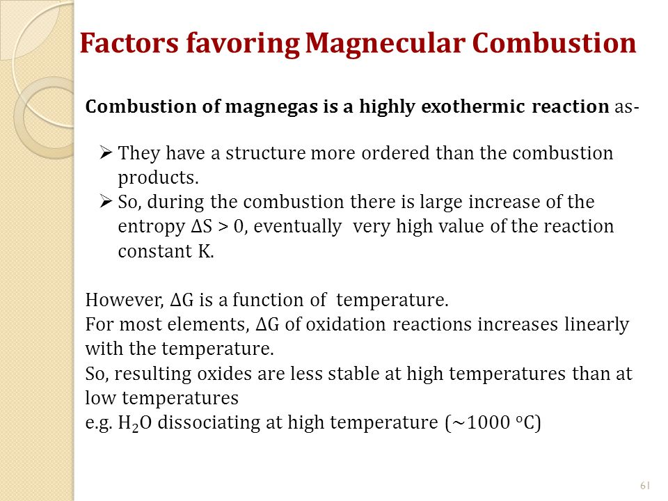 61 Combustion of magnegas is a highly exothermic reaction as-  They have a structure more ordered than the combustion products.