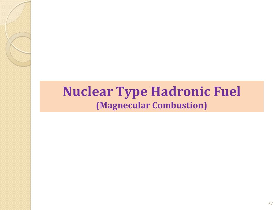 67 Nuclear Type Hadronic Fuel (Magnecular Combustion)