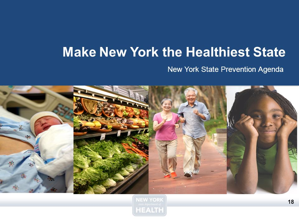 18 Make New York the Healthiest State New York State Prevention Agenda