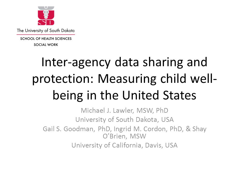 Inter-agency data sharing and protection: Measuring child well- being in the United States Michael J.