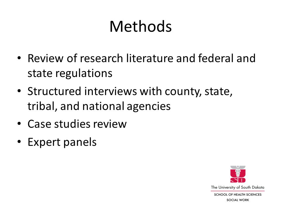 Methods Review of research literature and federal and state regulations Structured interviews with county, state, tribal, and national agencies Case studies review Expert panels