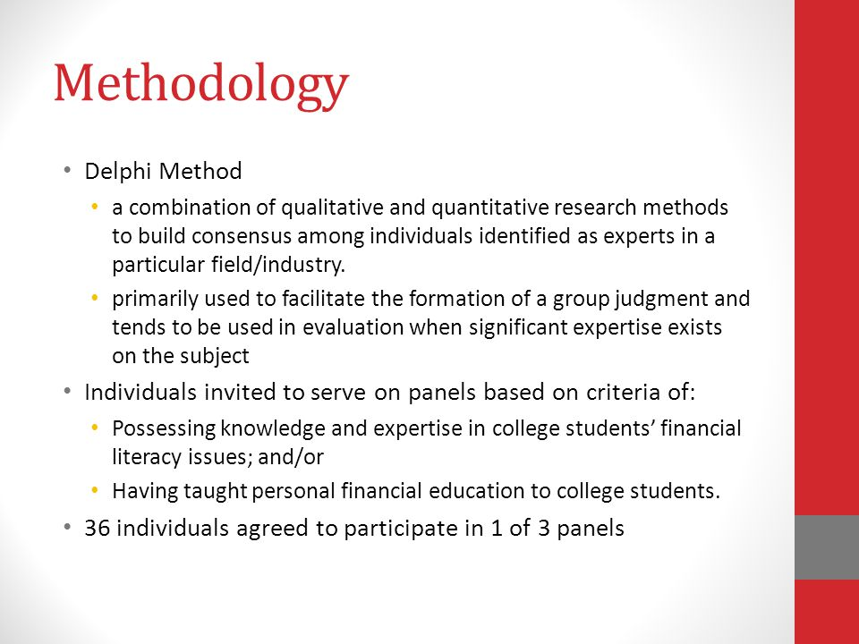 Methodology Delphi Method a combination of qualitative and quantitative research methods to build consensus among individuals identified as experts in a particular field/industry.