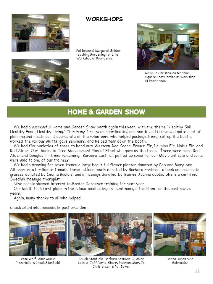 12 We had a successful Home and Garden Show booth again this year, with the theme Healthy Soil, Healthy Food, Healthy Living. This is my first year coordinating our booth, and it involved quite a lot of planning and meetings.