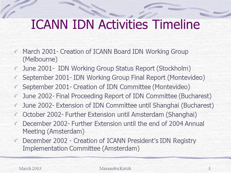 March 2003Masanobu Katoh14 Topic Paper on Standards for IDN Authorization Title: Standards for ICANN Authorization of Internationalized Domain Name Registrations in Registries with Agreements Summary of major issues addressed in paper