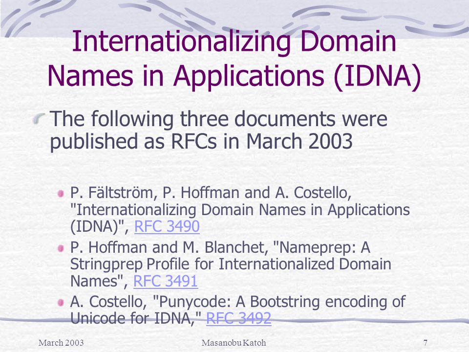 March 2003Masanobu Katoh18 Topic Paper on Standards for IDN Authorization ICANN Standards for Authorization of IDNA Registrations Four mandatory requirements that the registries would be required to agree to as the conditions for ICANN authorization to begin accepting IDNA-compliant domain name registrations Two strong recommendations to registries that are not mandatory