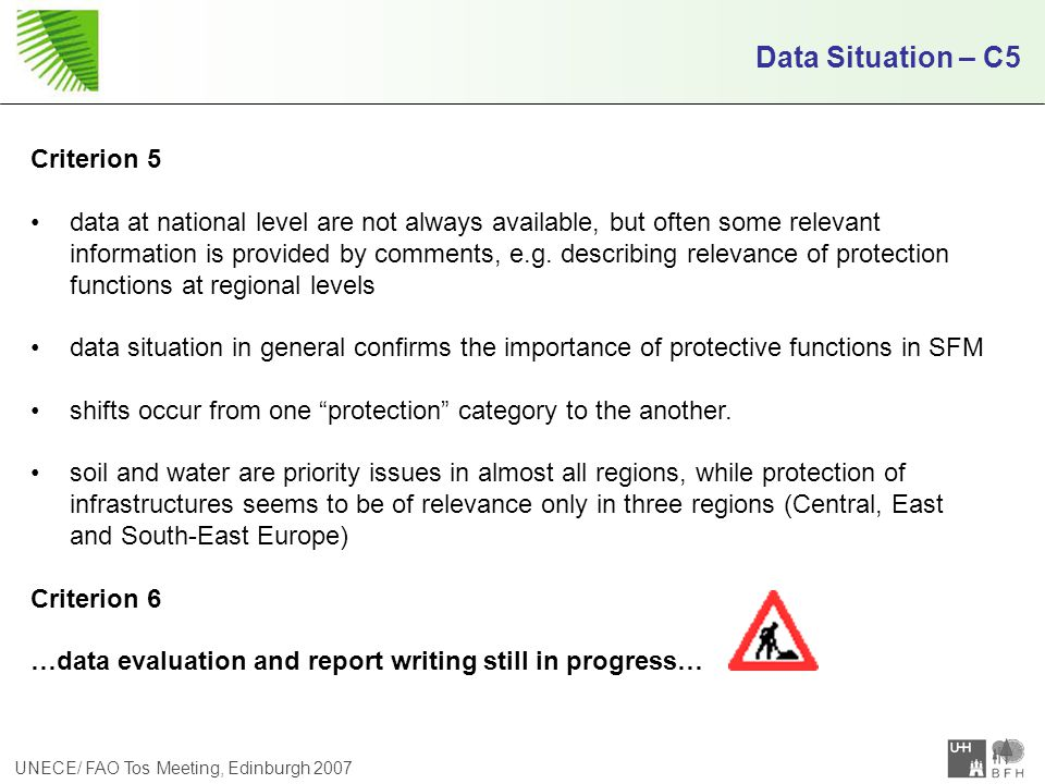 UNECE/ FAO Tos Meeting, Edinburgh 2007 Data Situation – C5 Criterion 5 data at national level are not always available, but often some relevant information is provided by comments, e.g.