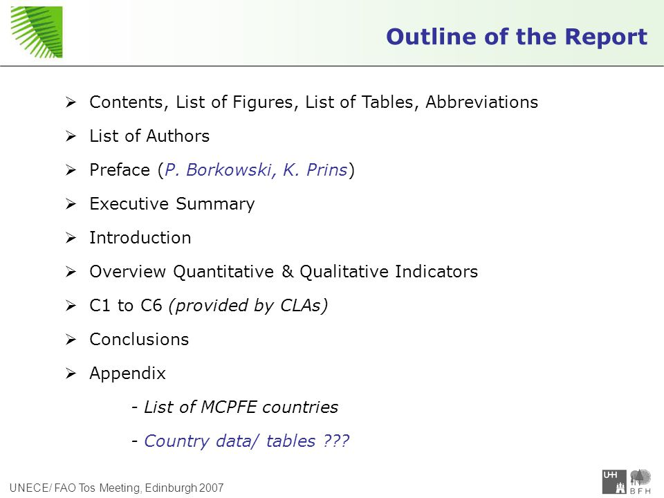 UNECE/ FAO Tos Meeting, Edinburgh 2007 Outline of the Report  Contents, List of Figures, List of Tables, Abbreviations  List of Authors  Preface (P.