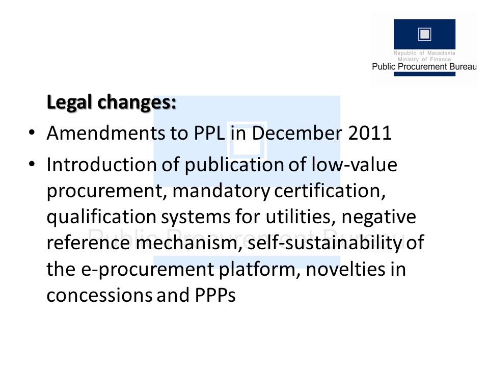Legal changes: Amendments to PPL in December 2011 Introduction of publication of low-value procurement, mandatory certification, qualification systems for utilities, negative reference mechanism, self-sustainability of the e-procurement platform, novelties in concessions and PPPs