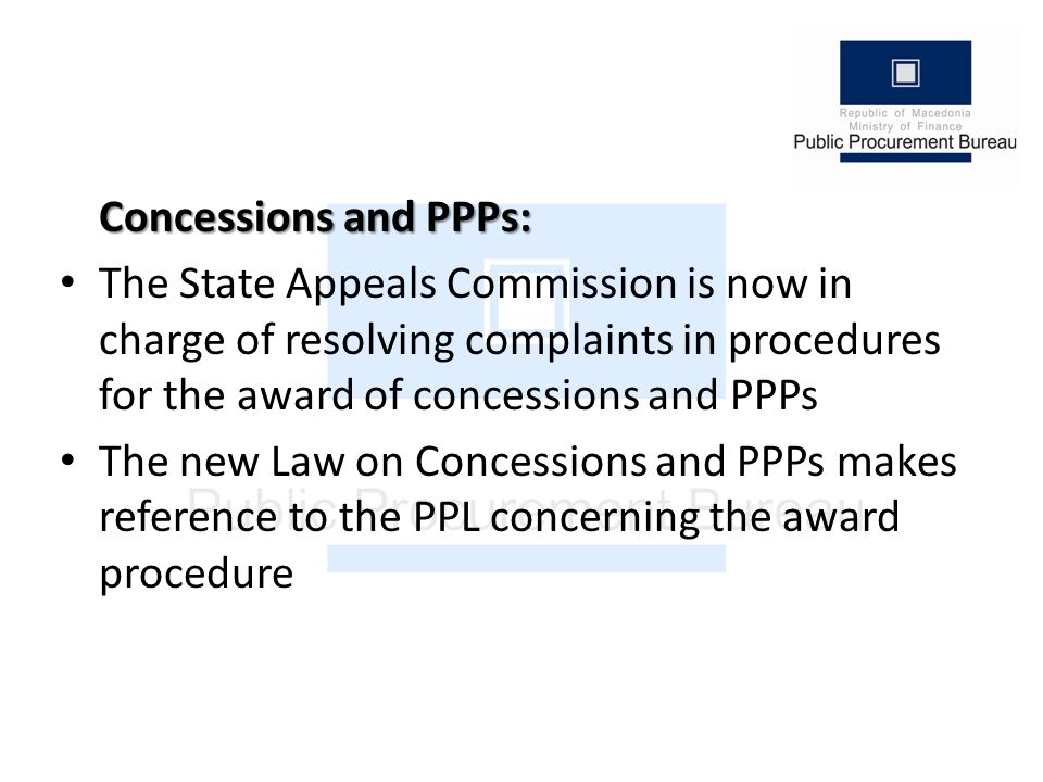 Concessions and PPPs: The State Appeals Commission is now in charge of resolving complaints in procedures for the award of concessions and PPPs The new Law on Concessions and PPPs makes reference to the PPL concerning the award procedure