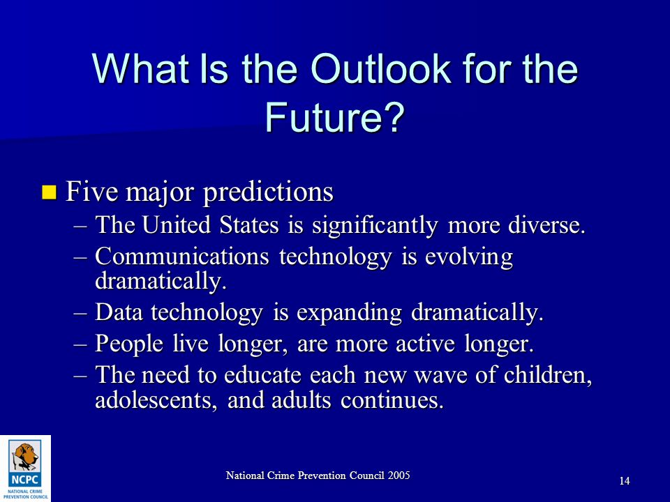 National Crime Prevention Council 2005 14 What Is the Outlook for the Future.