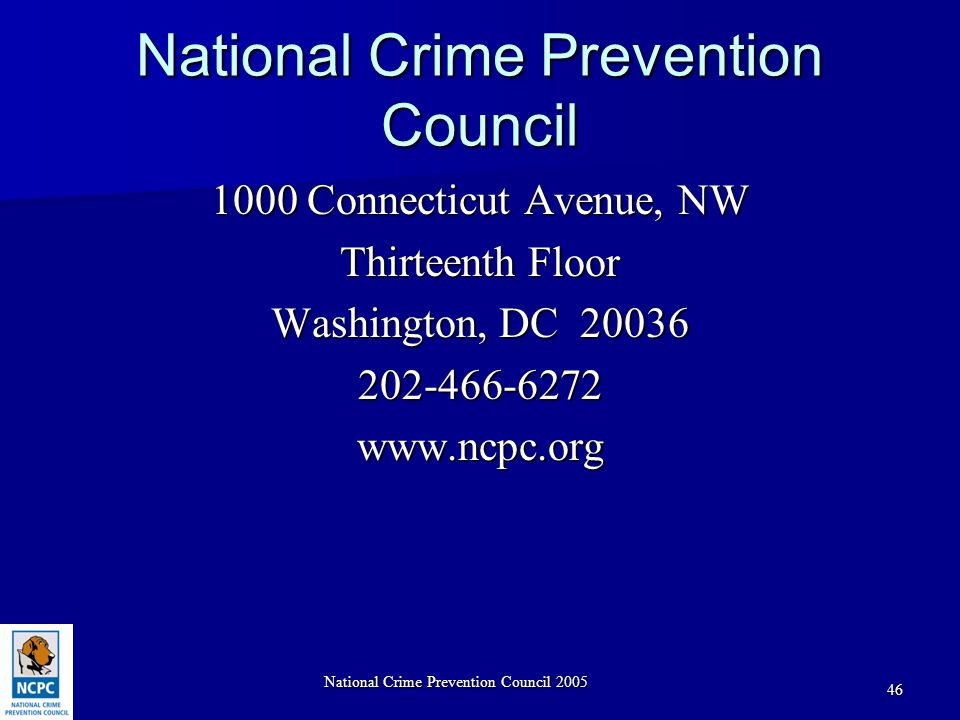 National Crime Prevention Council 2005 46 National Crime Prevention Council 1000 Connecticut Avenue, NW Thirteenth Floor Washington, DC 20036 202-466-6272www.ncpc.org