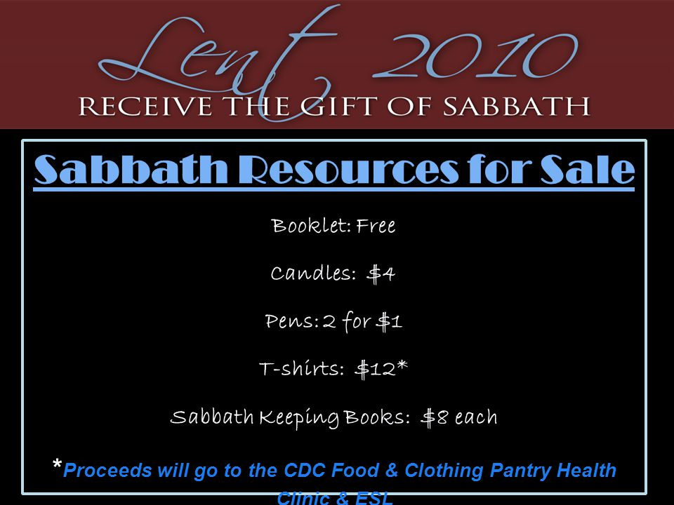 Sabbath Resources for Sale Booklet: Free Candles: $4 Pens: 2 for $1 T-shirts: $12* Sabbath Keeping Books: $8 each * Proceeds will go to the CDC Food &