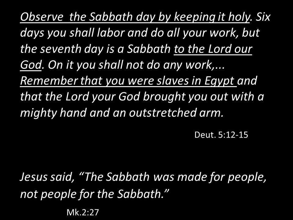 Observe the Sabbath day by keeping it holy. Six days you shall labor and do all your work, but the seventh day is a Sabbath to the Lord our God. On it