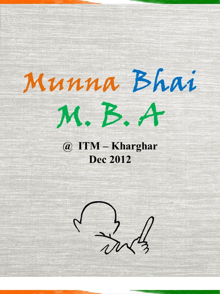 Munna Bhai M. B. A @ ITM – Kharghar Dec 2012