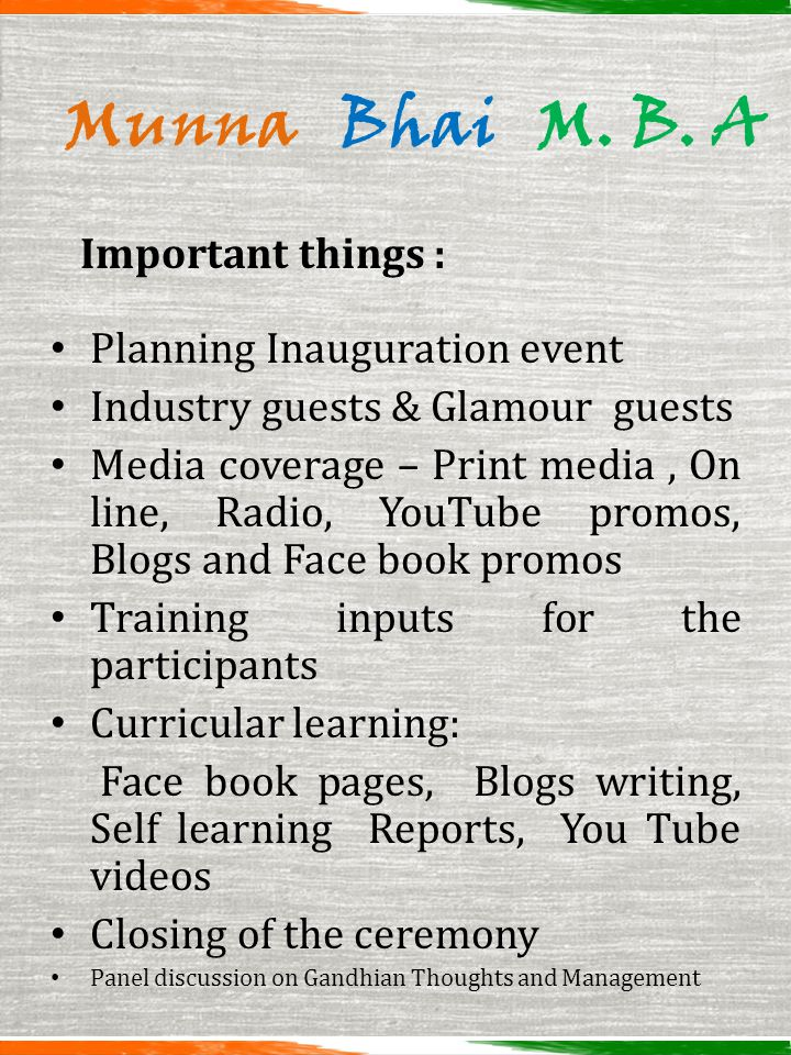 Munna Bhai M. B. A Important things : Planning Inauguration event Industry guests & Glamour guests Media coverage – Print media, On line, Radio, YouTu