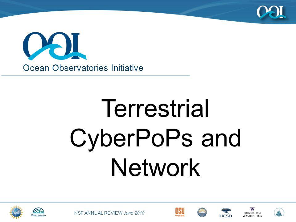 NSF ANNUAL REVIEW June 2010 Ocean Observatories Initiative Terrestrial CyberPoPs and Network