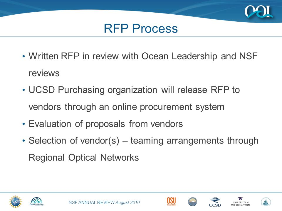 NSF ANNUAL REVIEW August 2010 RFP Process Written RFP in review with Ocean Leadership and NSF reviews UCSD Purchasing organization will release RFP to