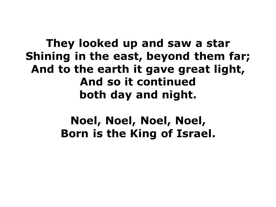 This star drew nigh to the north west, O'er Bethlehem it took its rest, And there it did both stop and stay, Right over the place where Jesus lay.
