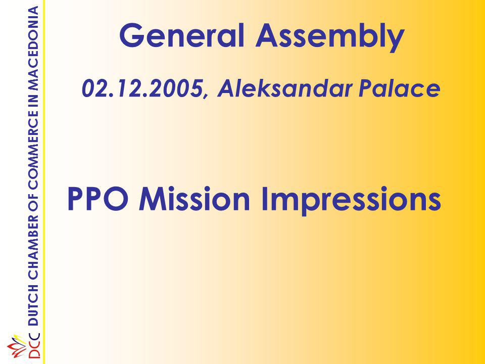 DUTCH CHAMBER OF COMMERCE IN MACEDONIA General Assembly 02.12.2005, Aleksandar Palace PPO Mission Impressions