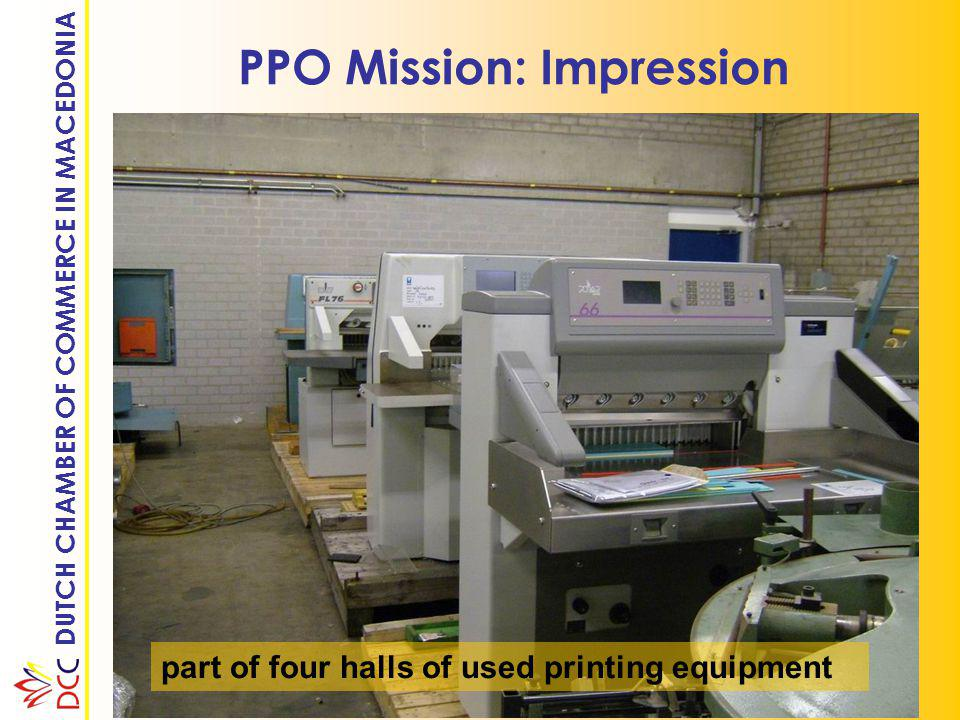DUTCH CHAMBER OF COMMERCE IN MACEDONIA PPO Mission: Impression part of four halls of used printing equipment
