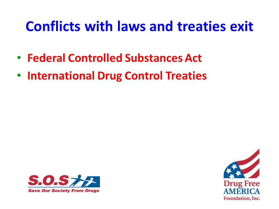 Conflicts with laws and treaties exit Federal Controlled Substances Act International Drug Control Treaties