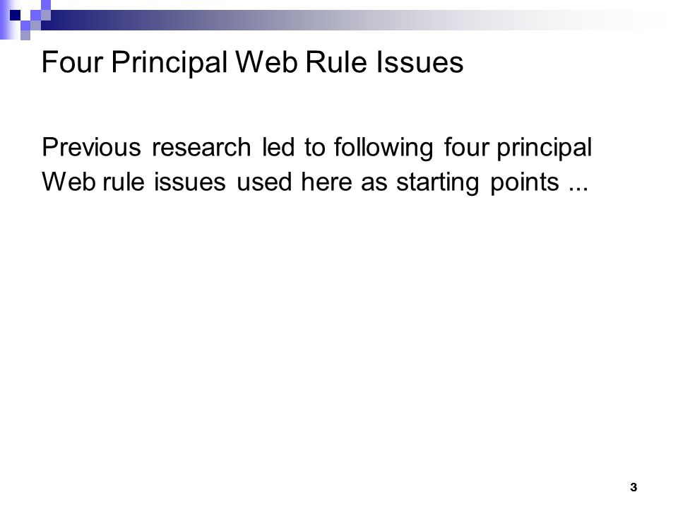3 Four Principal Web Rule Issues Previous research led to following four principal Web rule issues used here as starting points...