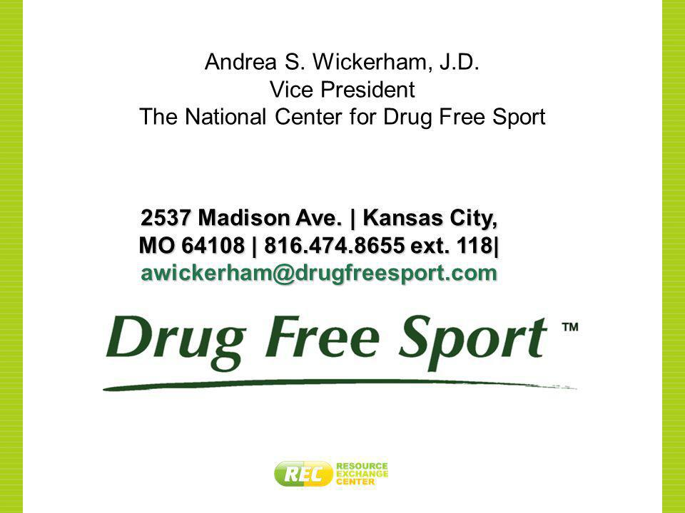 Andrea S. Wickerham, J.D. Vice President The National Center for Drug Free Sport 2537 Madison Ave. | Kansas City, MO 64108 | 816.474.8655 ext. 118| aw