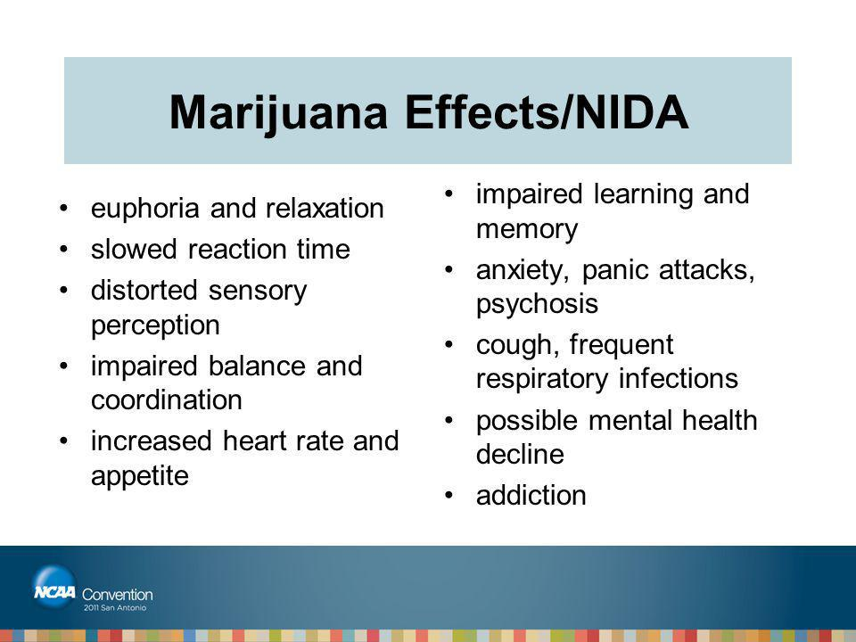 Marijuana Effects/NIDA euphoria and relaxation slowed reaction time distorted sensory perception impaired balance and coordination increased heart rat