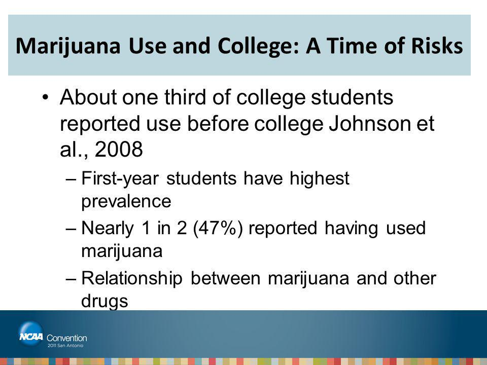 About one third of college students reported use before college Johnson et al., 2008 –First-year students have highest prevalence –Nearly 1 in 2 (47%)