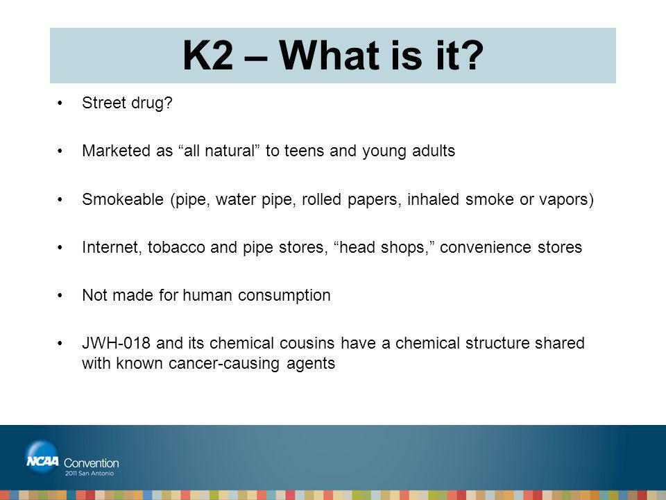 """K2 – What is it? Street drug? Marketed as """"all natural"""" to teens and young adults Smokeable (pipe, water pipe, rolled papers, inhaled smoke or vapors)"""