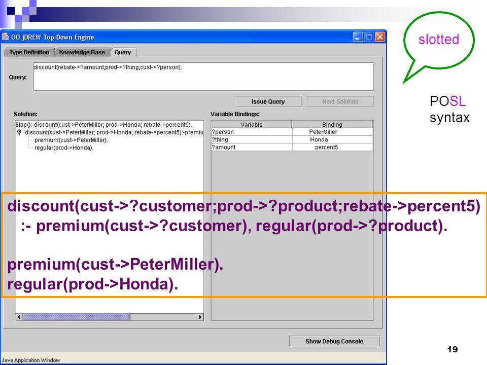 19 discount(cust-> customer;prod-> product;rebate->percent5) :- premium(cust-> customer), regular(prod-> product).