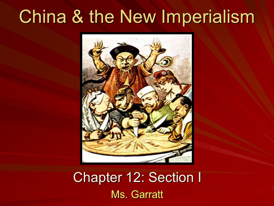China & the New Imperialism Chapter 12: Section I Ms. Garratt