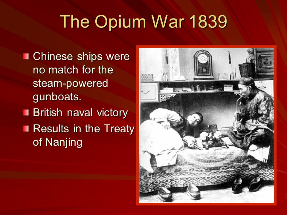 The Opium War 1839 Chinese ships were no match for the steam-powered gunboats.