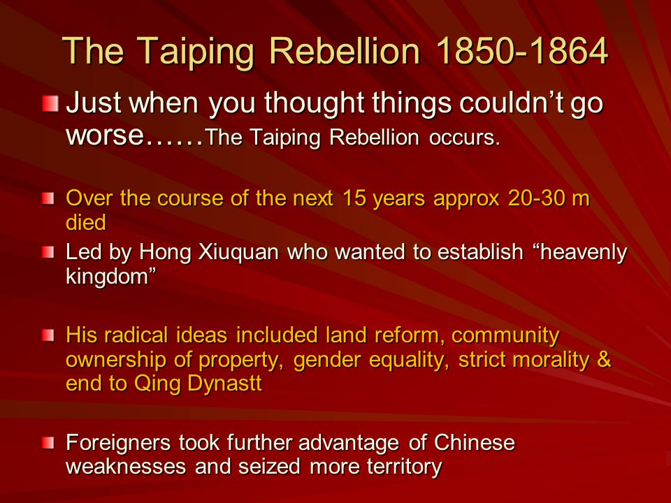 The Taiping Rebellion 1850-1864 Just when you thought things couldn't go worse…… The Taiping Rebellion occurs.