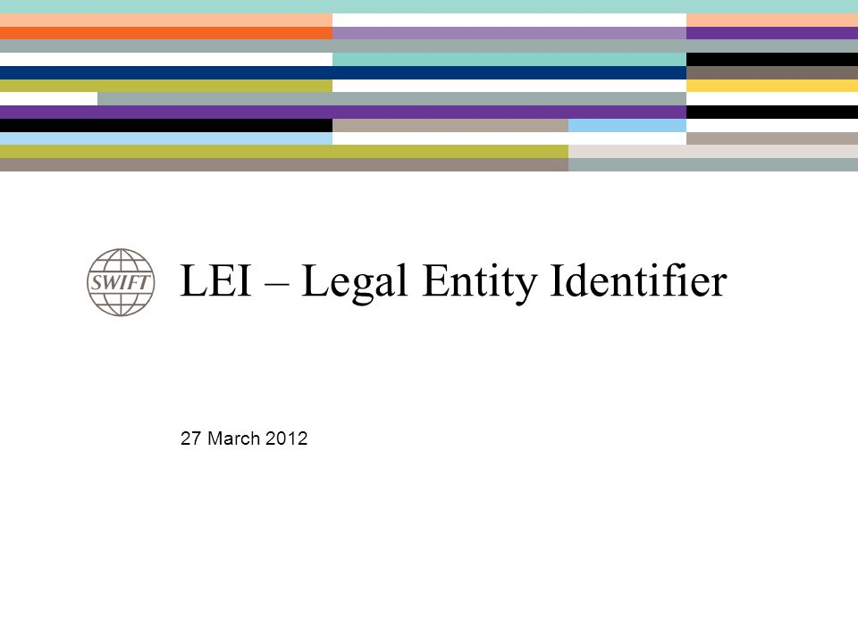 LEI – Legal Entity Identifier 27 March 2012